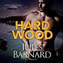 Hard Wood: Men of Lake Tahoe, Book 1 Audiobook by Jules Barnard Narrated by Meghan Styles