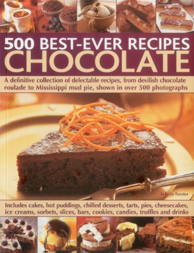 500 Best-Ever Recipes: Chocolate: A definitive collection of delectable recipes, from devilish chocolate roulade to Mississippi mud pie, shown in over 500 photographs ()