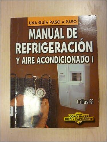 Manual de refrigeracion y aire acondicionado/ Refrigeration and Air Conditioning Guide (Como hacer bien y facilmente/ How to Do it Right and Easy) (Spanish ...