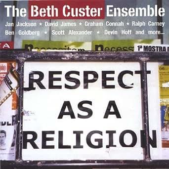 Amazon.com: Respect As A Religion: The Beth Custer Ensemble ...