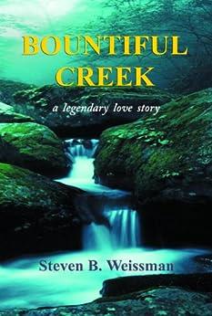 Bountiful Creek: a legendary love story by [Weissman, Steven B.]