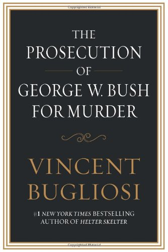 The Prosecution Of George W. Bush For Murder by Vincent Bugliosi
