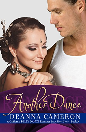 Another Dance: A Sexy Short Story (California Belly Dance Romance Series Book 3)