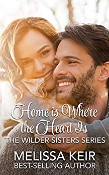 Home is Where the Heart is: The Wilder Sisters by [Keir, Melissa]
