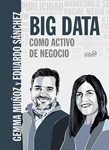 BIG DATA Como activo de negocio (Social Media) por Gemma Muñoz Vera,Eduardo Sánchez Rojo