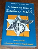 img - for An Advanced Guide to Enochian Magick: A Complete Manual of Angelic Magick (Llewellyn's high magick series) by Gerald J. Schueler (1987-01-08) book / textbook / text book