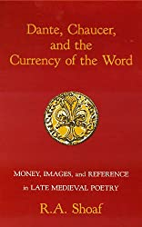 Dante, Chaucer, and the Currency of the Word: Money, Images, and Reference in Late Medieval Poetry
