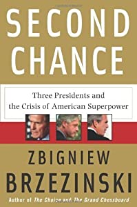 Second Chance: Three Presidents and the Crisis of American Superpower by Zbigniew Brzezinski (2007-03-05) from Basic Books; First Edition edition (2007-03-05)