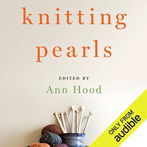 Knitting Pearls: Writers Writing About Knitting by Audible Studios