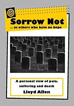 Sorrow Not: A Personal View of Pain, Suffering and Death by [Allen, Lloyd]