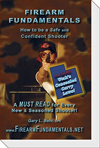 Firearm Fundamentals - UT (incl: UT CCW Laws): How to be a Safe and Confident Shooter (Utah Edition Book 5)