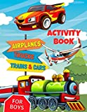 img - for Trucks, Airplanes, Trains and Cars Activity Book for Boys: Coloring, Dot to Dot, Spot Difference, Mazes and Puzzles For Kids & Toddlers (Activity Book for Kids Ages 4-8, 5-12) book / textbook / text book