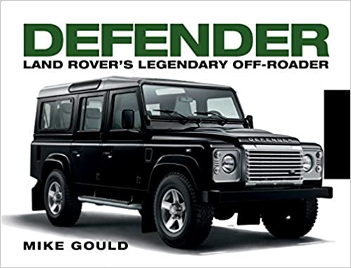 Land Rover For Sale Near Me >> Land Rover Defender Mike Gould 9781781316283 Amazon Com