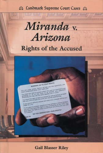 Miranda V. Arizona: Rights of the Accused (Landmark Supreme Court Cases)