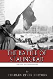 The Greatest Battles in History: the Battle of Stalingrad, Charles River Charles River Editors, 1497556805