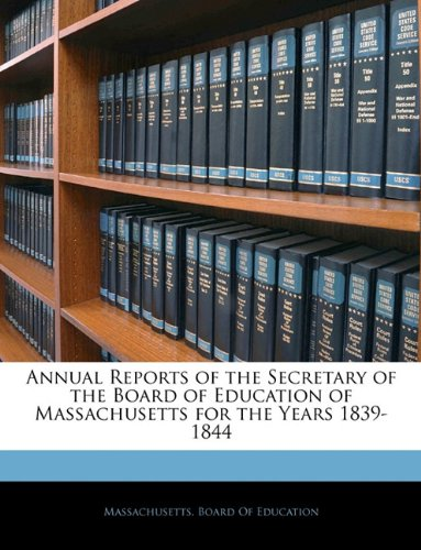 Download Annual Reports of the Secretary of the Board of Education of Massachusetts for the Years 1839-1844 PDF