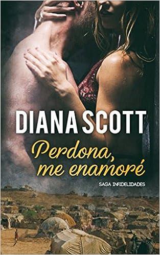 Perdona, me enamoré: Novela Romántica Saga infidelidades: Amazon.es: Diana Scott: Libros