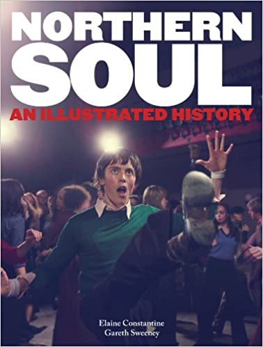 Northern Soul: An Illustrated History: Elaine Constantine