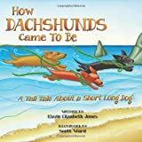 How Dachshunds Came to Be, Kizzie Jones, 1479280755