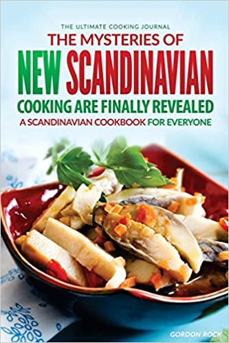 Book The Mysteries of New Scandinavian Cooking Are Finally Revealed: A Scandinavian Cookbook for Everyone - The Ultimate Cooking Journal