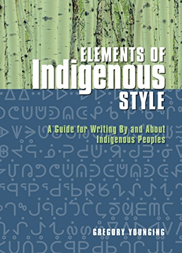 Elements of Indigenous Style: A Guide for Writing By and About Indigenous (Elements Brush)