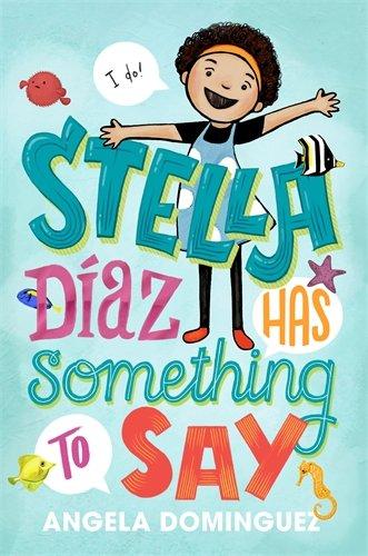 Stella Díaz Has Something to Say (Stella Diaz, 1): Dominguez, Angela,  Dominguez, Angela: 9781626728585: Amazon.com: Books