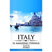 Italy: Italy Travel Guide: 51 Amazing Things to Do in Italy (Rome, Milan, Florence, Venice,  Budget Travel)
