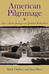 American Pilgrimage:  Sacred Journeys and Spiritual Destinations