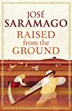 Raised from the ground by José Saramago front cover
