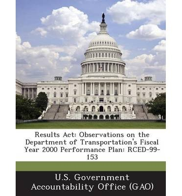 Results ACT: Observations on the Department of Transportation's Fiscal Year 2000 Performance Plan: Rced-99-153 (Paperback) - Common PDF
