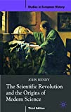 The Scientific Revolution and the Origins of Modern Science (Studies in European History)
