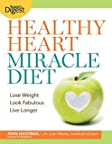 Healthy Heart Miracle Diet, John Hastings and Lori, Medical Advisor Mosca, 1606524127