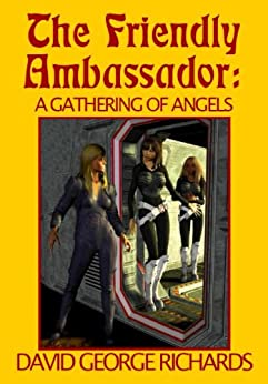 The Friendly Ambassador: A Gathering of Angels by [Richards, David George]