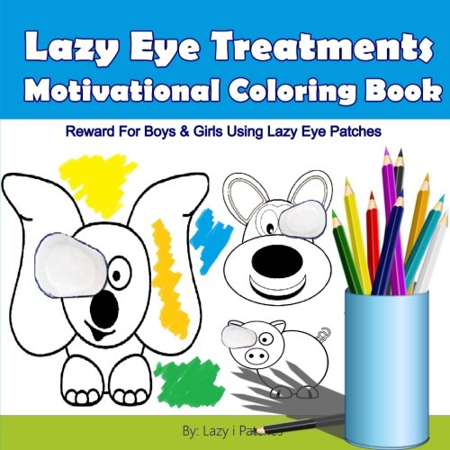 Lazy Eye Treatment Motivational Coloring Book: Lazy Eye Reward For Boys and Girls Using Lazy Eye Patches - Colouring Book for kids with Amblyopia ages 2-4 / 4-6 Text fb2 book