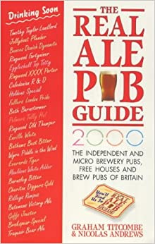The Real Ale Pub Guide 2000: The Independent and Micro Brewery Pubs, Free Houses and Brew Pubs of Britain