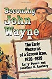 img - for Becoming John Wayne: The Early Westerns of a Screen Icon, 1930-1939 book / textbook / text book