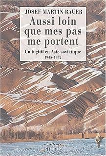 Aussi loin que mes pas me portent : un fugitif en Asie soviétique, 1945-1952, Bauer, Joseph-Martin