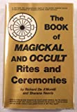 The Book of Magickal [sic] and Occult Rites and Ceremonies, Richard DeA'Morelli and Sharana Reavis, 0130800511