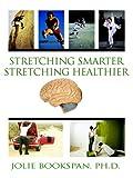 Stretching Smarter Stretching Healthier, Jolie Bookspan, 0972121463