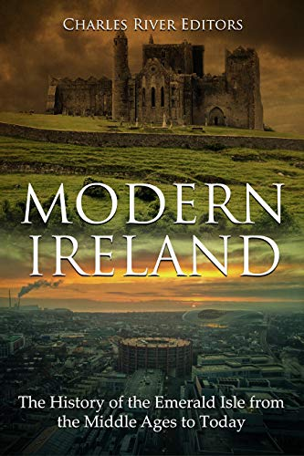 Modern Ireland: The History of the Emerald Isle from the Middle Ages to Today
