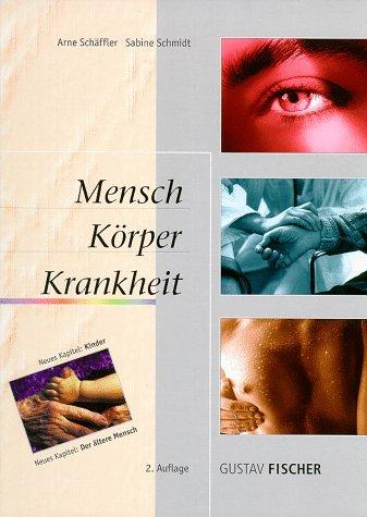 Mensch, Körper, Krankheit: Anatomie, Physiologie, Krankheitsbilder, Biologie - Lehrbuch und Atlasfür die Berufe im Gesundheitswesen