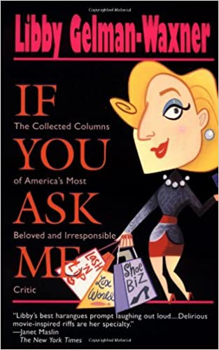 if you ask me the collected columns of america s most beloved and  if you ask me the collected columns of america s most beloved and irresponsible critic libby gelman waxner 9780449909911 com books
