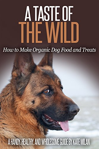 A Taste of the Wild: How to Make Organic Dog Food and Treats