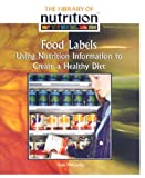 Food Labels: Using Nutrition Information to Create a Healthy Diet (Library of Nutrition)