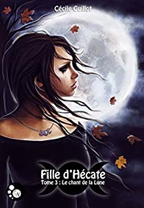 Fille d'Hécate, tome 3 : Le Chant de la Lune par Guillot