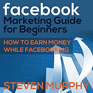 Facebook Marketing Guide for Beginners Audiobook