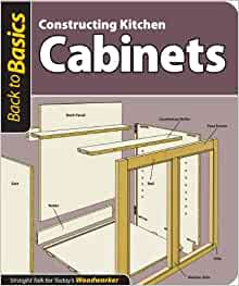 Constructing Kitchen Cabinets (Back to Basics): Straight Talk for ...
