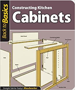 Constructing Kitchen Cabinets Back To Basics Straight Talk For