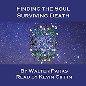 Finding the Soul, Surviving Death Audiobook
