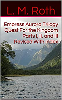 Empress Aurora Trilogy Quest For the Kingdom Parts I, II, and III Revised With Index (Quest For the Kingdom Set Book 1) by [Roth, L. M.]